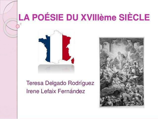LA POÉSIE DU XVIIIème SIÈCLE Teresa Delgado Rodríguez Irene Lefaix Fernández