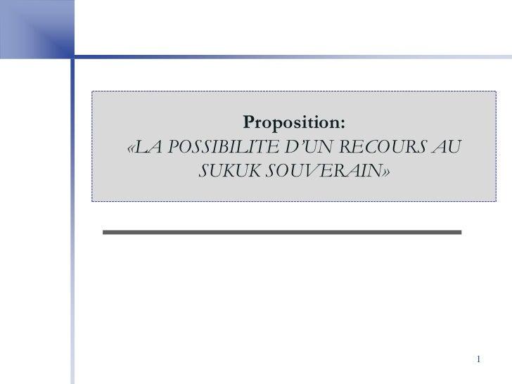 Proposition:«LA POSSIBILITE D'UN RECOURS AU       SUKUK SOUVERAIN»                                  1