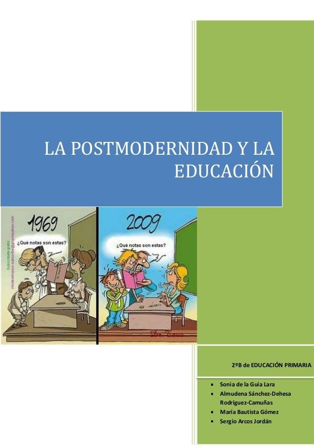[Escribir el nombre de la compañía]LA POSTMODERNIDAD Y LAEDUCACIÓNSonia de la Guía LaraAlmudena Sánchez-DehesaRodríguez-Ca...