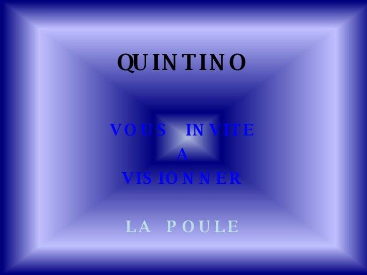 QUINTINO VOUS  INVITE A VISIONNER LA  POULE
