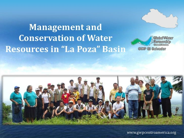 """Management and Conservation of Water Resources in """"La Poza"""" Basin<br />www.gwpcentroamerica.org<br />"""