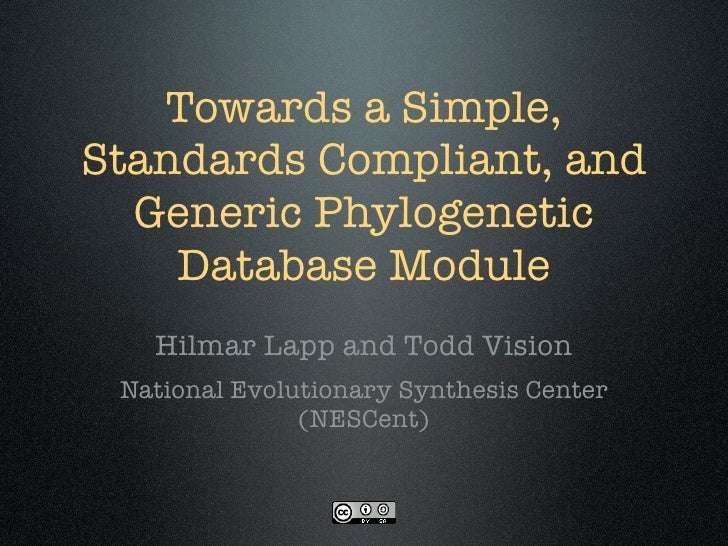 Towards a Simple, Standards Compliant, and   Generic Phylogenetic     Database Module    Hilmar Lapp and Todd Vision  Nati...