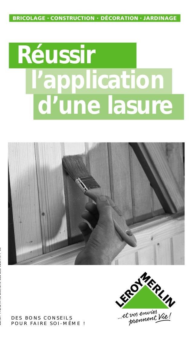 Réussir l'application d'une lasure D E S B O N S C O N S E I L S P O U R F A I R E S O I - M Ê M E ! LEROYMERLNRCBéthune35...