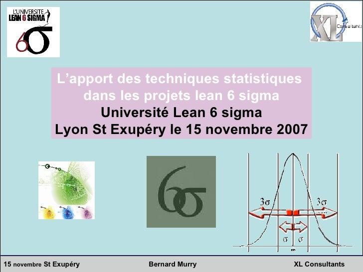 L'apport des techniques statistiques  dans les projets lean 6 sigma Université Lean 6 sigma Lyon St Exupéry le 15 novembre...