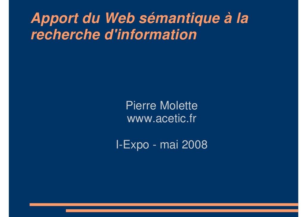Apport du Web sémantique à la recherche d'information                Pierre Molette             www.acetic.fr             ...