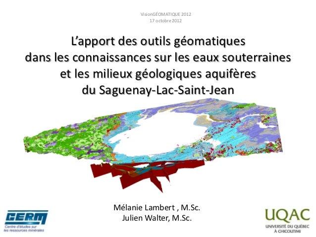 VisionGÉOMATIQUE 2012                           17 octobre 2012        L'apport des outils géomatiquesdans les connaissanc...