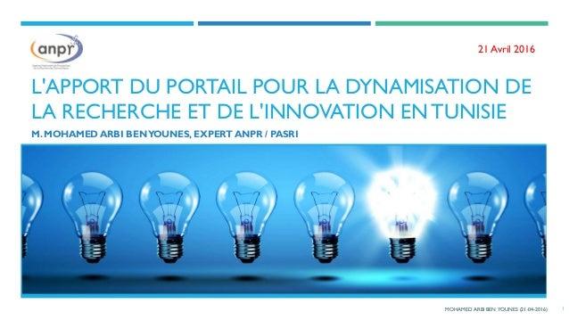 L'APPORT DU PORTAIL POUR LA DYNAMISATION DE LA RECHERCHE ET DE L'INNOVATION EN TUNISIE M. MOHAMED ARBI BENYOUNES, EXPERT A...