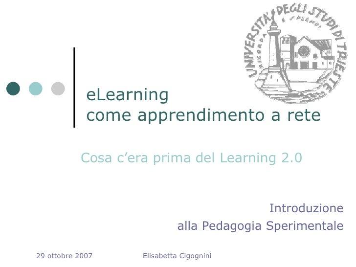 eLearning come apprendimento a rete Cosa c'era prima del Learning 2.0 Introduzione alla Pedagogia Sperimentale 29 ottobre ...