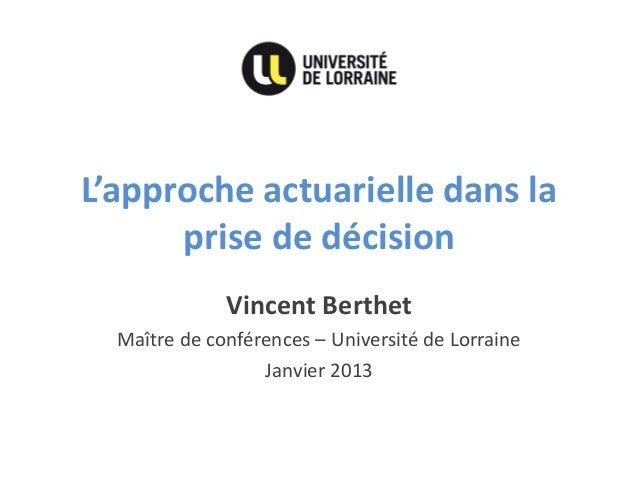 L'approche actuarielle dans la prise de décision  Vincent Berthet  Maître de conférences – Université de Lorraine  Janvier...