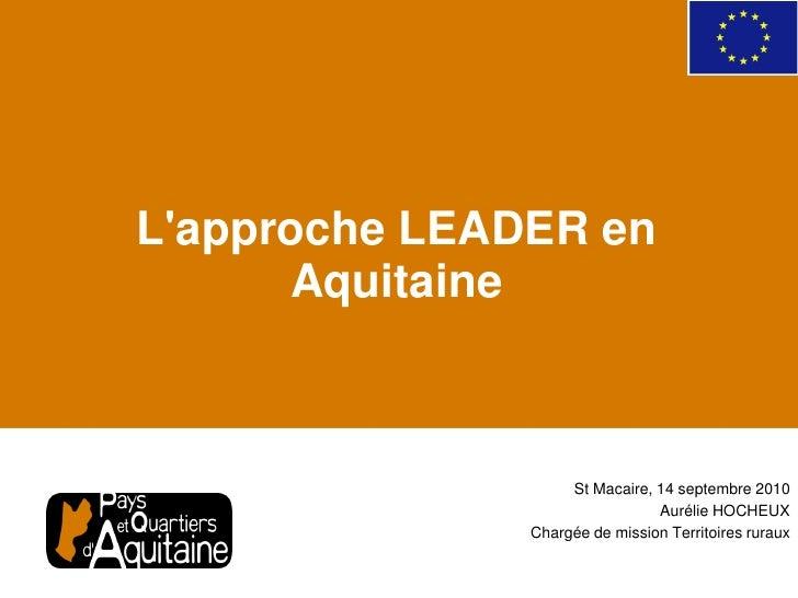 L'approche LEADER en       Aquitaine                        St Macaire, 14 septembre 2010                                 ...