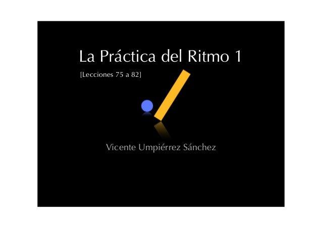 La Práctica del Ritmo 1 [Lecciones 75 a 82] Vicente Umpiérrez Sánchez