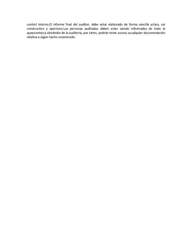 control interno.El informe final del auditor, debe estar elaborado de forma sencilla yclara, serconstructivo y oportuno.La...