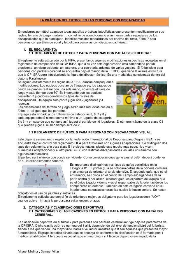 LA PRÁCTICA DEL FÚTBOL EN LAS PERSONAS CON DISCAPACIDAD  Entendemos por fútbol adaptado todas aquellas prácticas futbolíst...