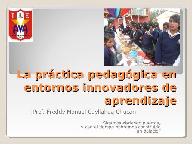 La práctica pedagógica enLa práctica pedagógica enentornos innovadores deentornos innovadores deaprendizajeaprendizajeProf...