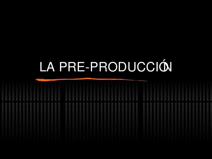 LA PRE-PRODUCCI ÓN