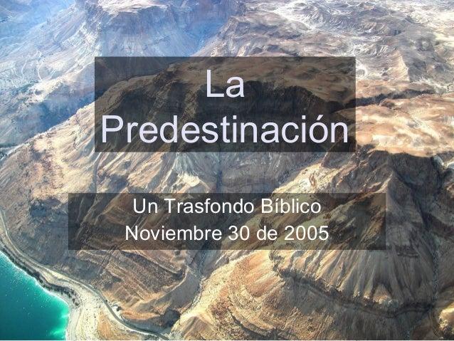 La             Predestinación                     Un Trasfondo Bíblico                    Noviembre 30 de 2005(787) 890-01...