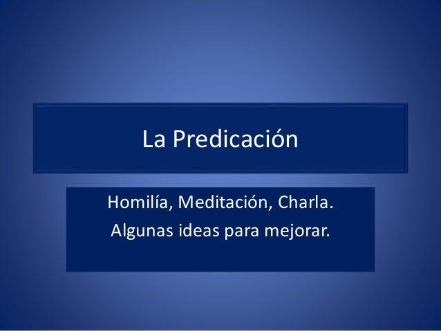 La Predicación Homilía, Meditación, Charla. Algunas ideas para mejorar.