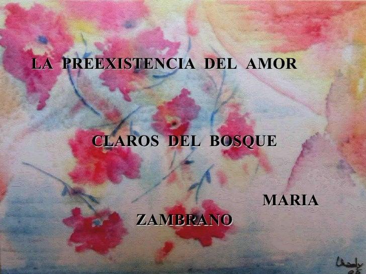 LA  PREEXISTENCIA  DEL  AMOR CLAROS  DEL  BOSQUE MARIA  ZAMBRANO