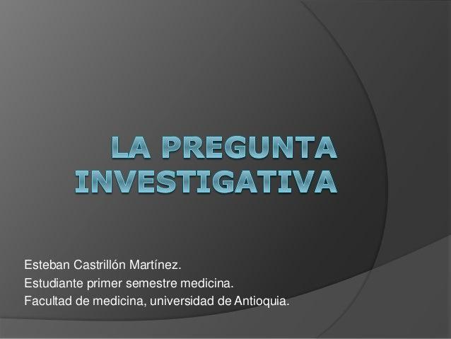 Esteban Castrillón Martínez. Estudiante primer semestre medicina. Facultad de medicina, universidad de Antioquia.