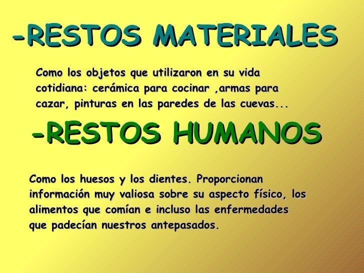 -RESTOS MATERIALES Como los objetos que utilizaron en su vida cotidiana: cerámica para cocinar ,armas para cazar, pinturas...