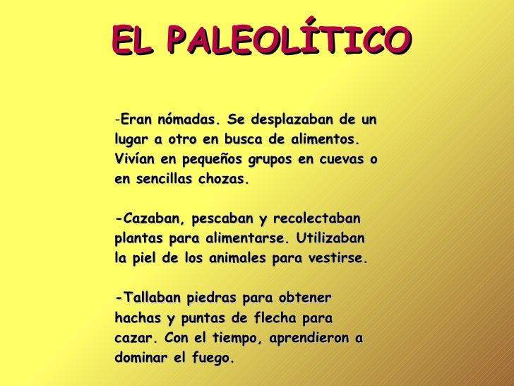 EL PALEOLÍTICO - Eran nómadas. Se desplazaban de un lugar a otro en busca de alimentos. Vivían en pequeños grupos en cueva...