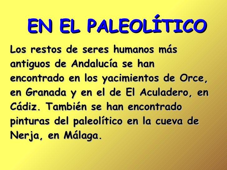 EN EL PALEOLÍTICO Los restos de seres humanos más antiguos de Andalucía se han encontrado en los yacimientos de Orce, en G...
