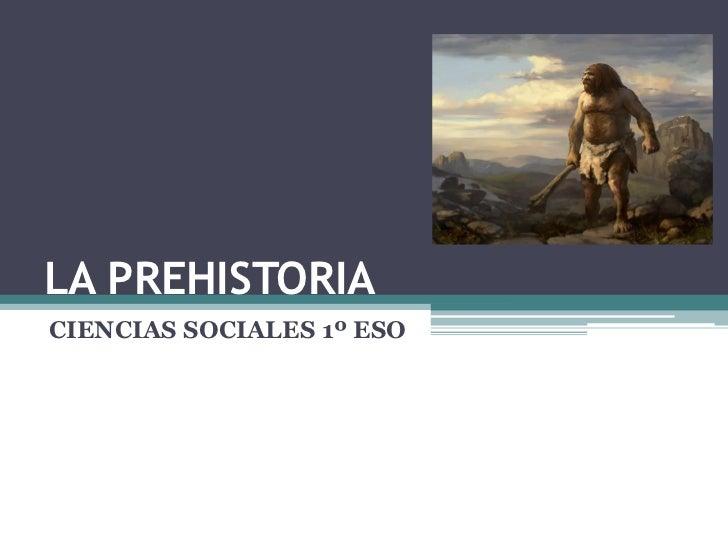 LA PREHISTORIACIENCIAS SOCIALES 1º ESO