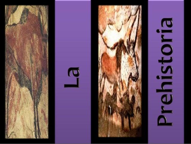 LA PREHISTORIA  l término Prehistoria se utiliza para designar el periodo  más largo de la Historia, el que transcurre des...