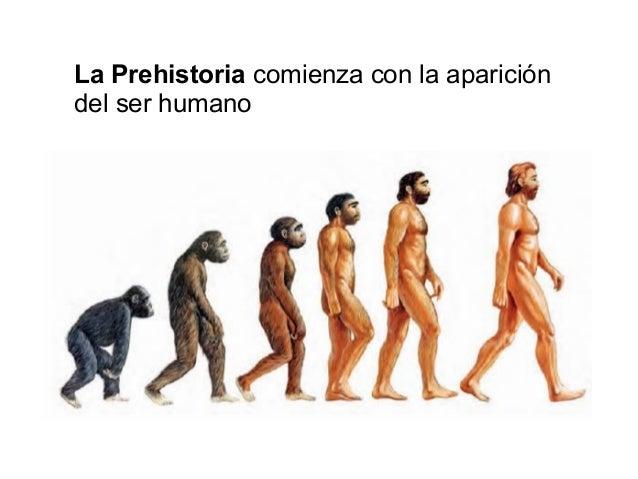La Prehistoria comienza con la aparición del ser humano