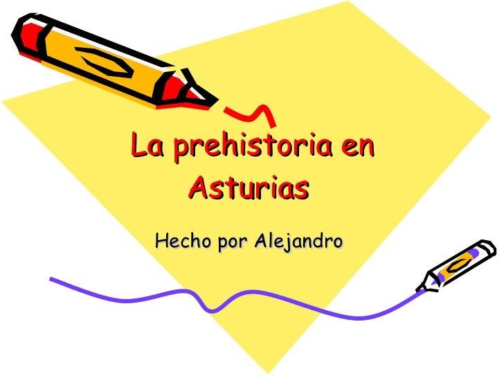 La prehistoria en Asturias  Hecho por Alejandro