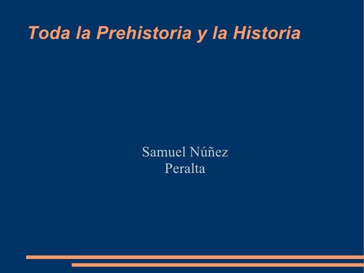 Toda la Prehistoria y la Historia             Samuel Núñez                Peralta
