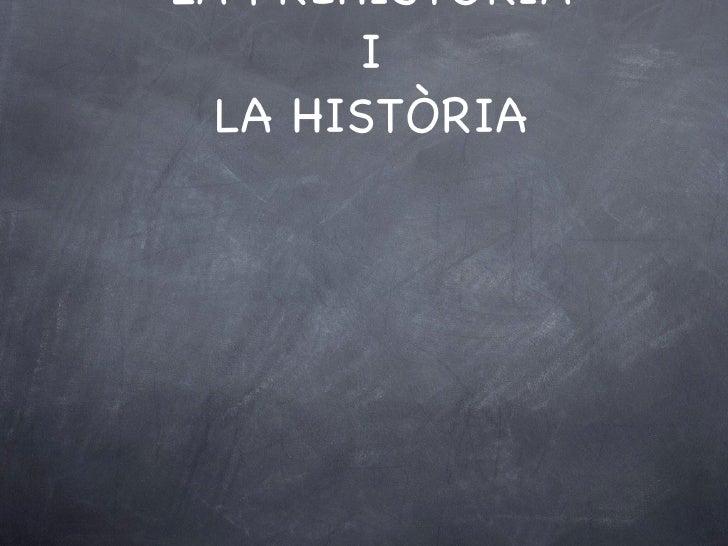 LA PREHISTÒRIA I LA HISTÒRIA