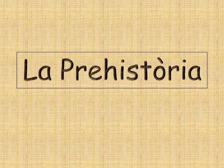 LA CREACIÓ DE LA PREHISTÒRIAPodem definir la prehistòriacom al període de temps previ alhistoria, transcorregut des del'in...