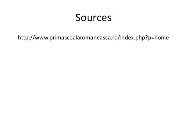 Sources http://www.primascoalaromaneasca.ro/index.php?p=home