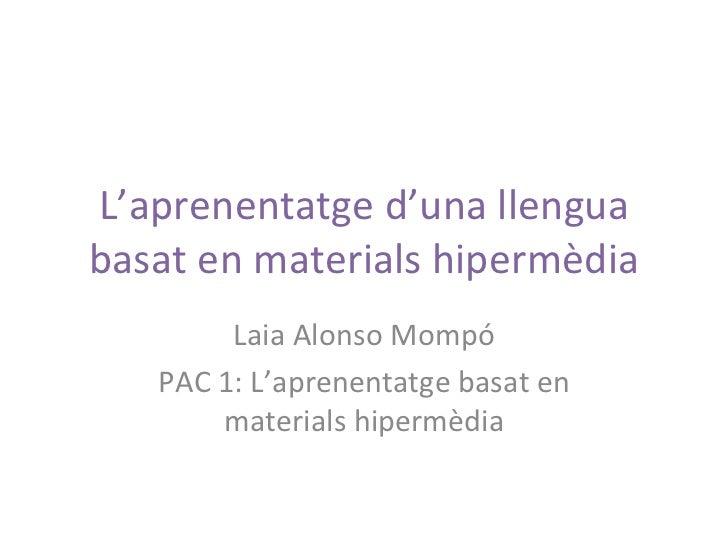 L'aprenentatge d'una llenguabasat en materials hipermèdia        Laia Alonso Mompó   PAC 1: L'aprenentatge basat en       ...
