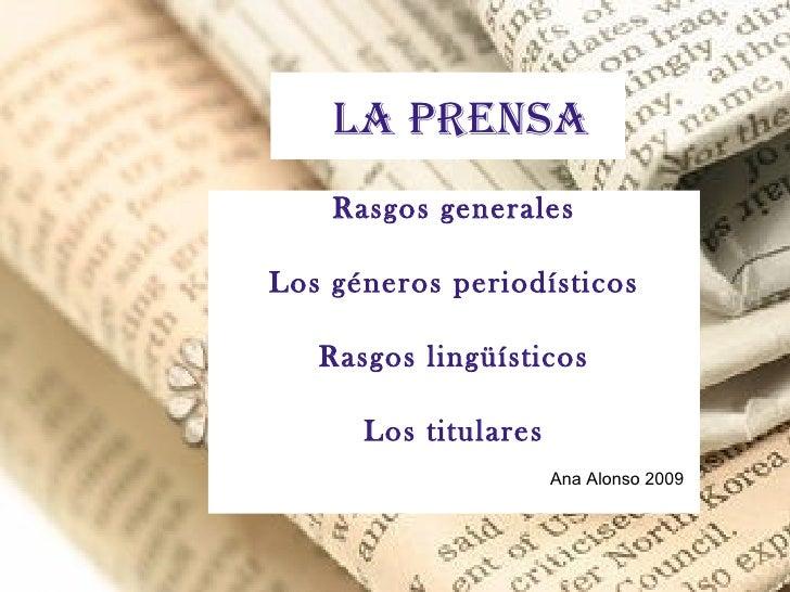 La prensa    Rasgos generalesLos géneros periodísticos   Rasgos lingüísticos      Los titulares                      Ana A...