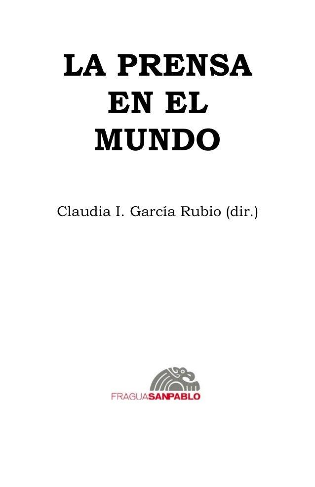 LA PRENSA EN EL MUNDO Claudia I. García Rubio (dir.)