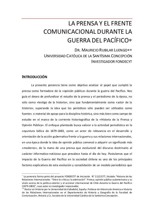 LA PRENSA Y EL FRENTE COMUNICACIONAL DURANTE LA GUERRA DEL PACÍFICO DR. MAURICIO RUBILAR LUENGO UNIVERSIDAD CATÓLICA DE LA...