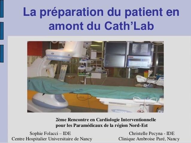 La préparation du patient en  amont du Cath'Lab  2ème Rencontre en Cardiologie Interventionnelle  pour les Paramédicaux de...