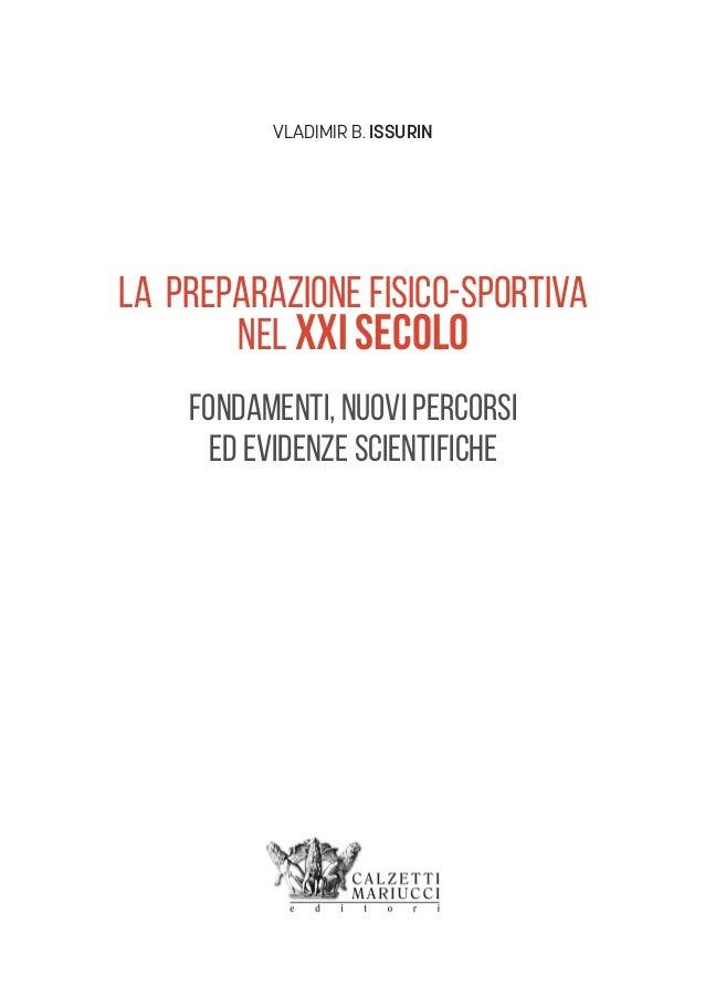 LA PREPARAZIONE FISICO-SPORTIVA NEL XXI SECOLO FONDAMENTI, NUOVI PERCORSI ED EVIDENZE SCIENTIFICHE VLADIMIR B. ISSURIN