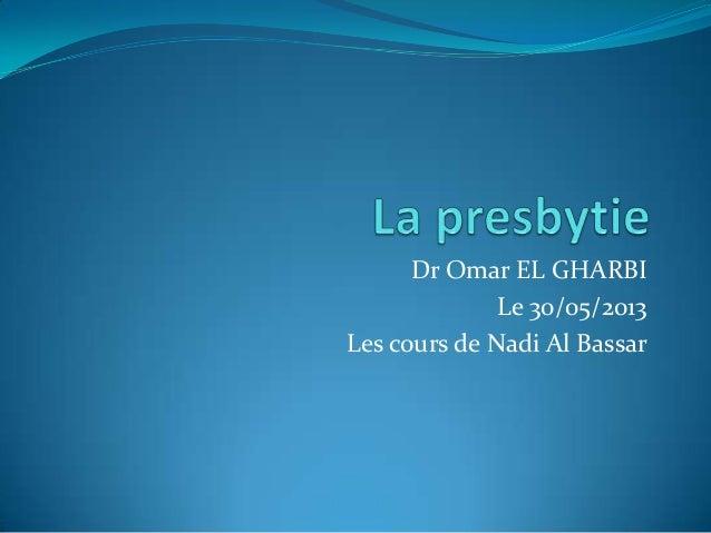 Dr Omar EL GHARBILe 30/05/2013Les cours de Nadi Al Bassar