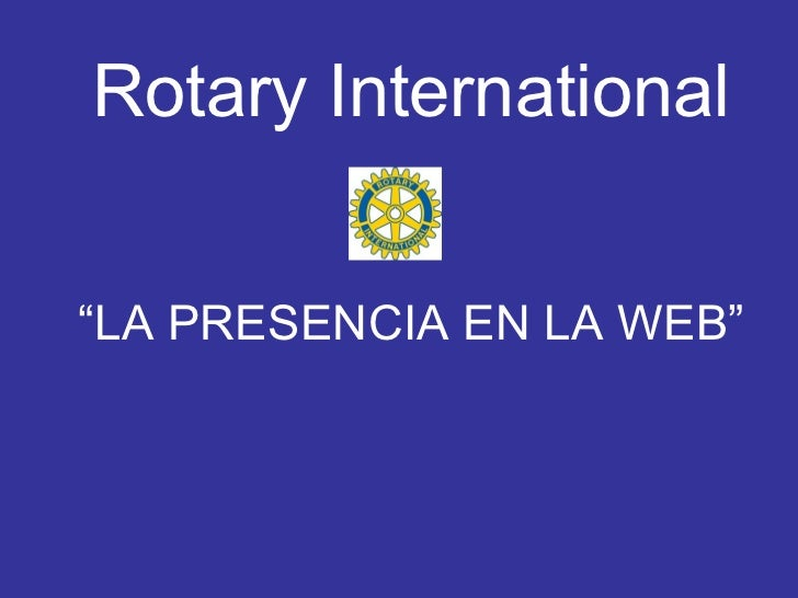"Rotary International""LA PRESENCIA EN LA WEB"""