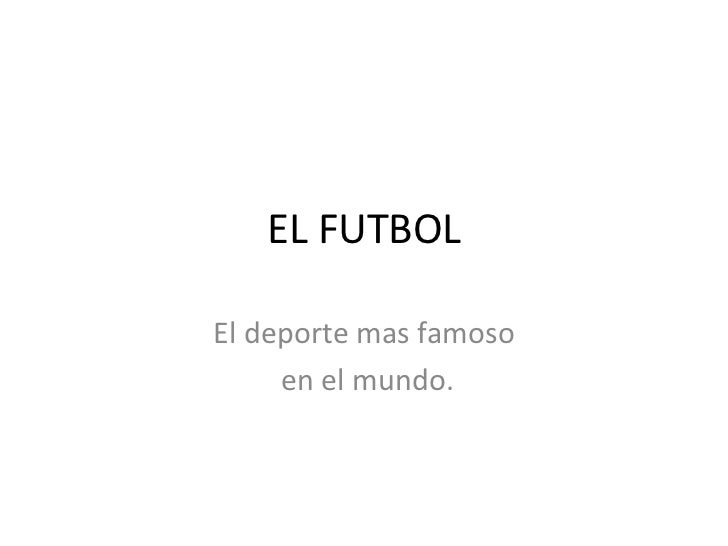 EL FUTBOLEl deporte mas famoso     en el mundo.