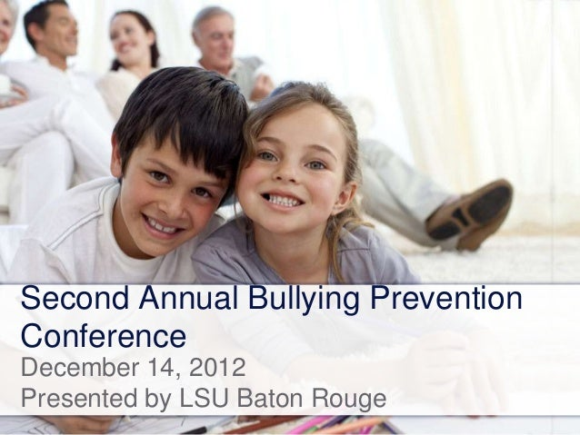 Second Annual Bullying Prevention Conference December 14, 2012 Presented by LSU Baton Rouge