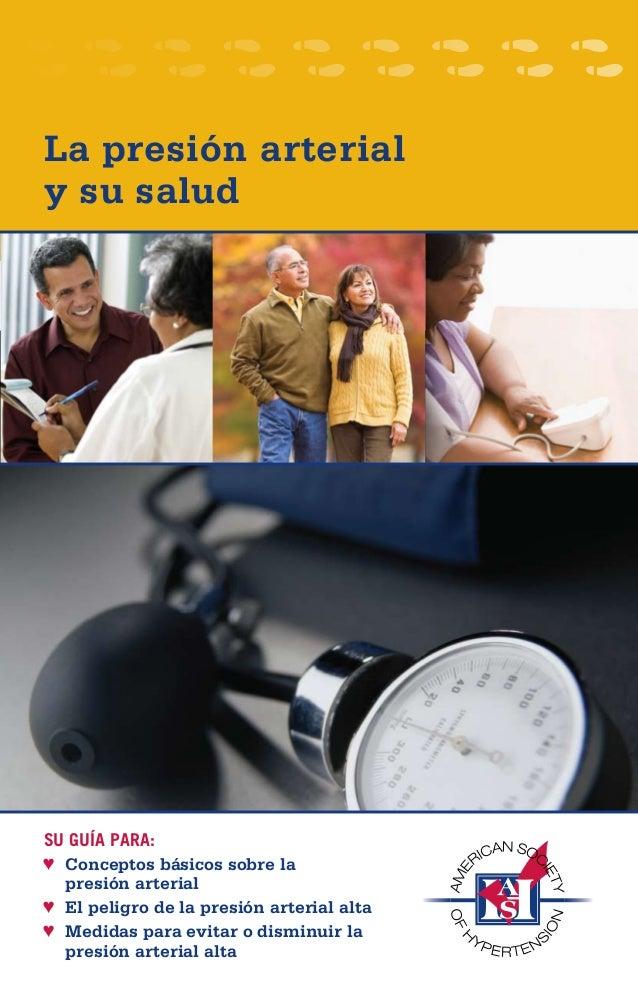 La presión arterial y su salud SU GUÍA PARA: Conceptos básicos sobre la♥♥ presión arterial El peligro de la presión arteri...