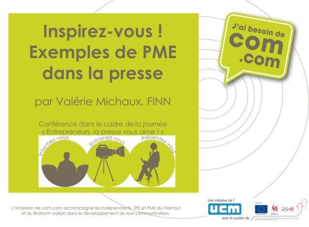 Inspirez-vous! ExemplesdePME danslapresse parValérieMichaux,FINN Conférencedanslecadredelajournée «Entrepreneurs,lapressev...