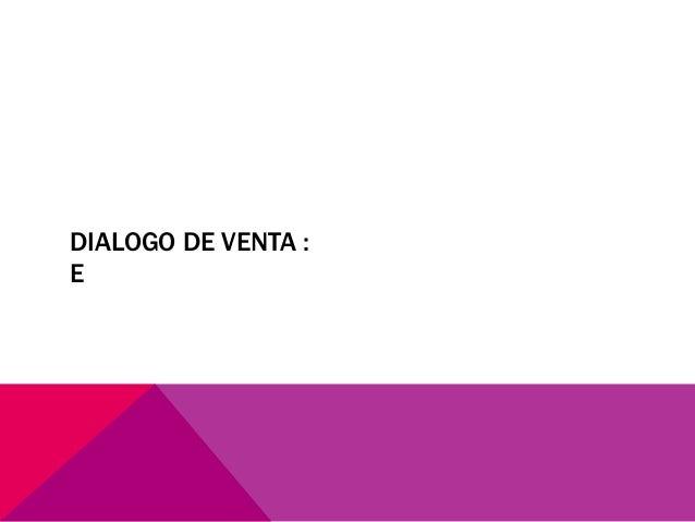 DIALOGO DE VENTA :  E