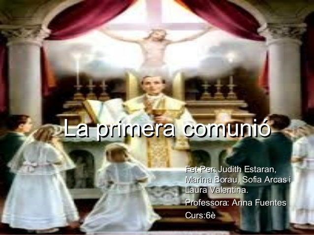 La primera comunióLa primera comunióFet Per: Judith Estaran,Fet Per: Judith Estaran,Marina Borau, Sofia Arcas iMarina Bora...