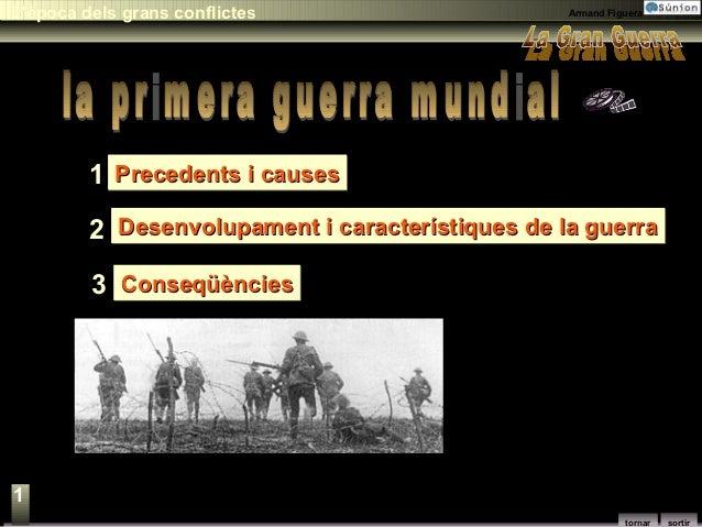 L'època dels grans conflictes                     Armand Figuera         1 Precedents i causes         2 Desenvolupament i...