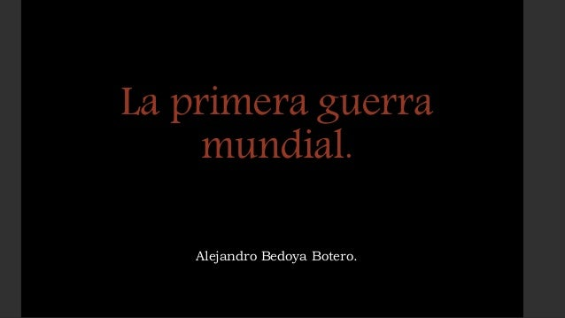 La primera guerra mundial. Alejandro Bedoya Botero.